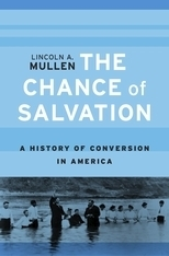 "Lincoln Mullen Publishes ""The Chance of Salvation A History of Conversion in America"""