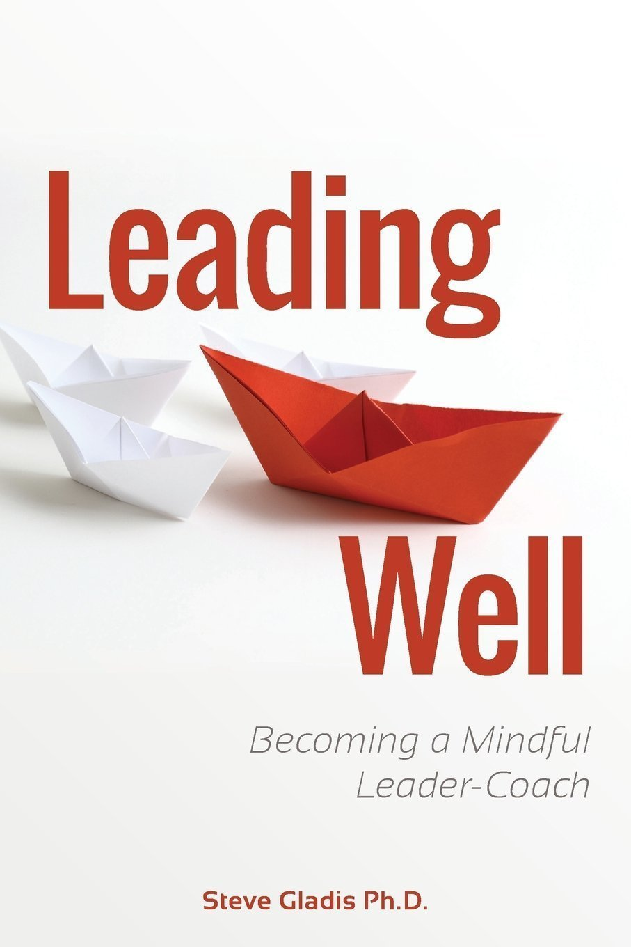 Leading Well: Becoming a Mindful Leader-Coach Executive Summary