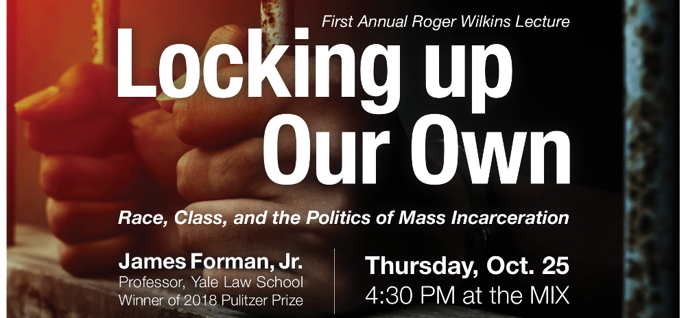 Roger Wilkins Lecture: James Forman, Jr. on Locking up Our Own