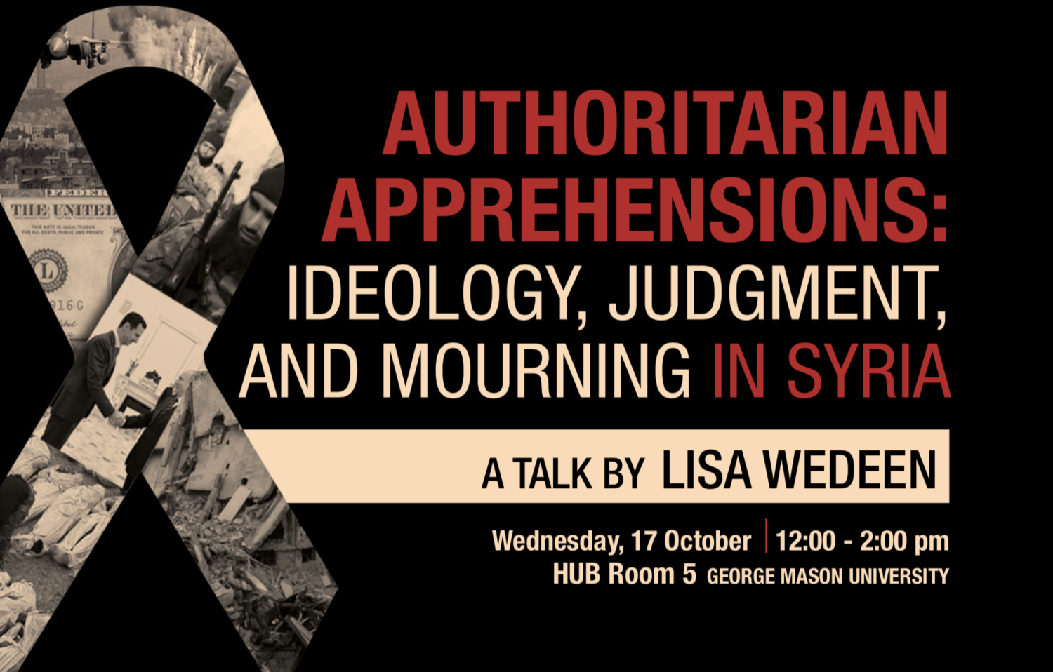 Authoritarian Apprehensions: Ideology, Judgment, and Mourning in Syria - A Talk by Lisa Wedeen (17 October)
