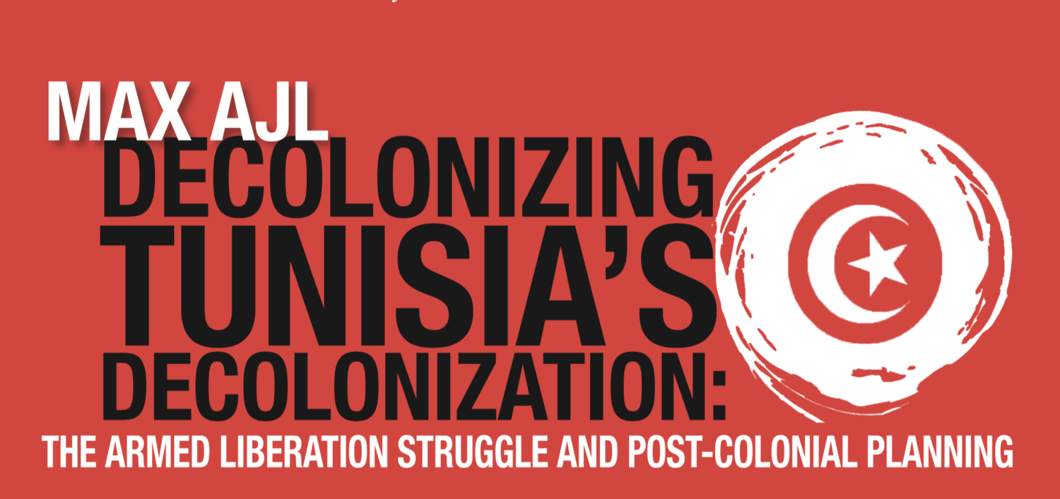 Decolonizing Tunisia's Decolonization: The Armed Liberation Struggle and Post-Colonial Planning - A Discussion with Max Ajl (7 Nov.)