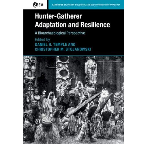 Prof Daniel Temple's edited book, Hunter-Gatherer Adaptation and Resilience, has been published