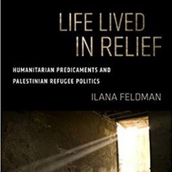 """Humanitarian Predicaments: Protracted Displacement and Palestinian Refugee Politics"""