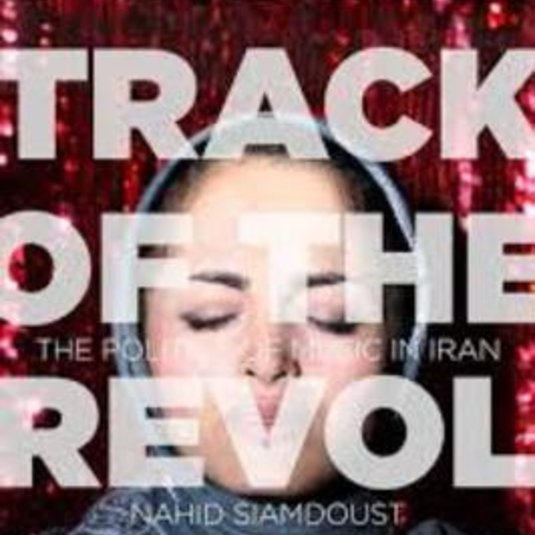 Nahid Siamdoust, Soundtrack of the Revolution: The Politics of Music in Iran (New Texts Out Now)