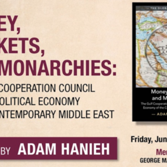 "Event Announcement: ""Money, Markets, & Monarchies: The GCC & the Political Economy of the Contemporary Middle East"" - Book Talk by Adam Hanieh (June 7, 5:00 pm, GMU)"