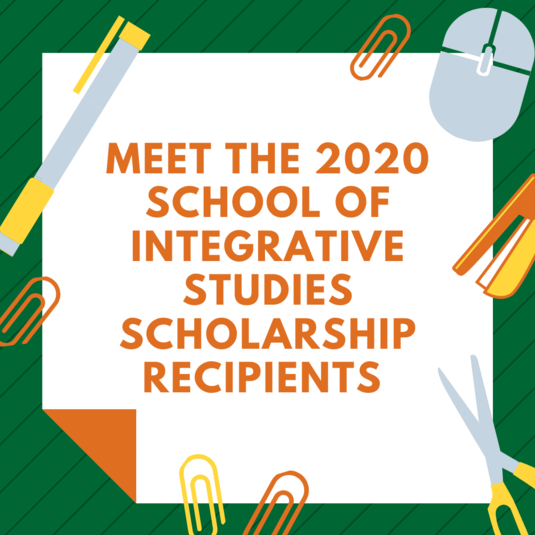 Meet the 2020 School of Integrative Studies Scholarship Recipients