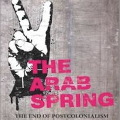 Hamid Dabashi, The Arab Spring: The End of Postcolonialism