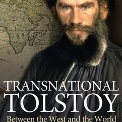 "John Burt Foster's New Book ""Transnational Tolstoy: Between the West and the World "" Now Available"