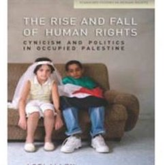 Lori Allen, The Rise and Fall of Human Rights: Cynicism and Politics in Occupied Palestine