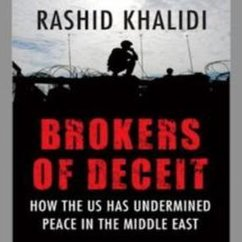 Rashid Khalidi, Brokers of Deceit: How the US Has Undermined Peace in the Middle East