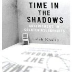 Laleh Khalili, Time in the Shadows: Confinement in Counterinsurgencies