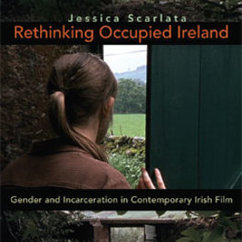 "Jessica Scarlata's New Book, ""Rethinking Occupied Ireland: Gender and Incarceration in Contemporary Irish Film,"" is available from Syracuse University Press"