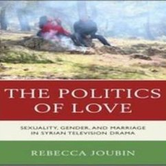 Rebecca Joubin, The Politics of Love: Sexuality, Gender, and Marriage in Syrian Television Drama