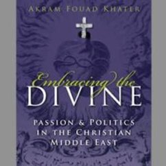 Akram Khater, Embracing the Divine: Gender, Passion, and Politics in the Christian Middle East