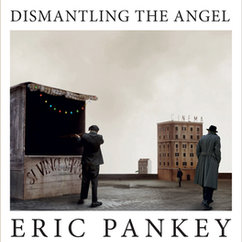 "Eric Pankey's New Book of Poetry, ""Dismantling The Angel,"" Is Out Now"