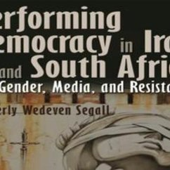 Kimberly Wedeven Segall, Performing Democracy in Iraq and South Africa