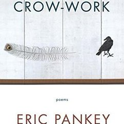 "A Review of Eric Pankey's New Collection of Poetry ""Crow-Work"""