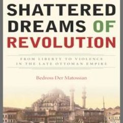 Bedross Der Matossian, Shattered Dreams of Revolution: From Liberty to Violence in the Late Ottoman Empire